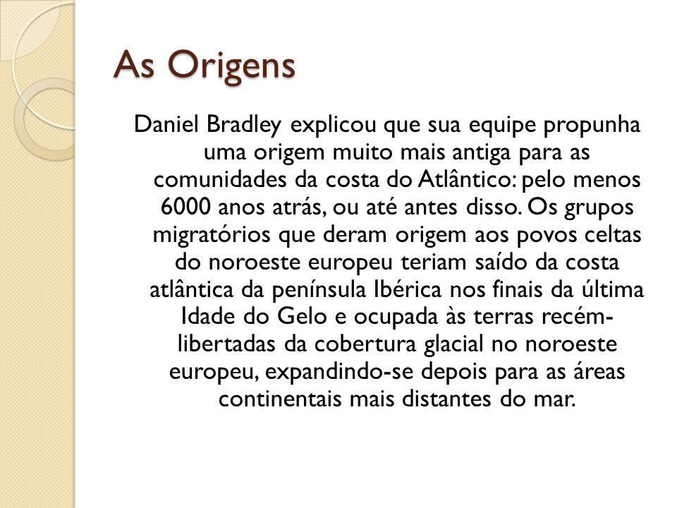 As Origens Daniel Bradley explicou que sua equipe propunha uma origem muito mais antiga para as comunidades da costa do Atlântico: pelo menos 6000 ano