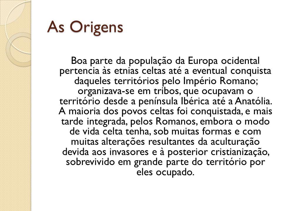 As Origens Boa parte da população da Europa ocidental pertencia às etnias celtas até a eventual conquista daqueles territórios pelo Império Romano; or