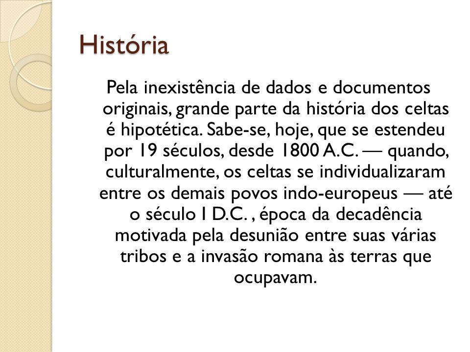 História Pela inexistência de dados e documentos originais, grande parte da história dos celtas é hipotética. Sabe-se, hoje, que se estendeu por 19 sé