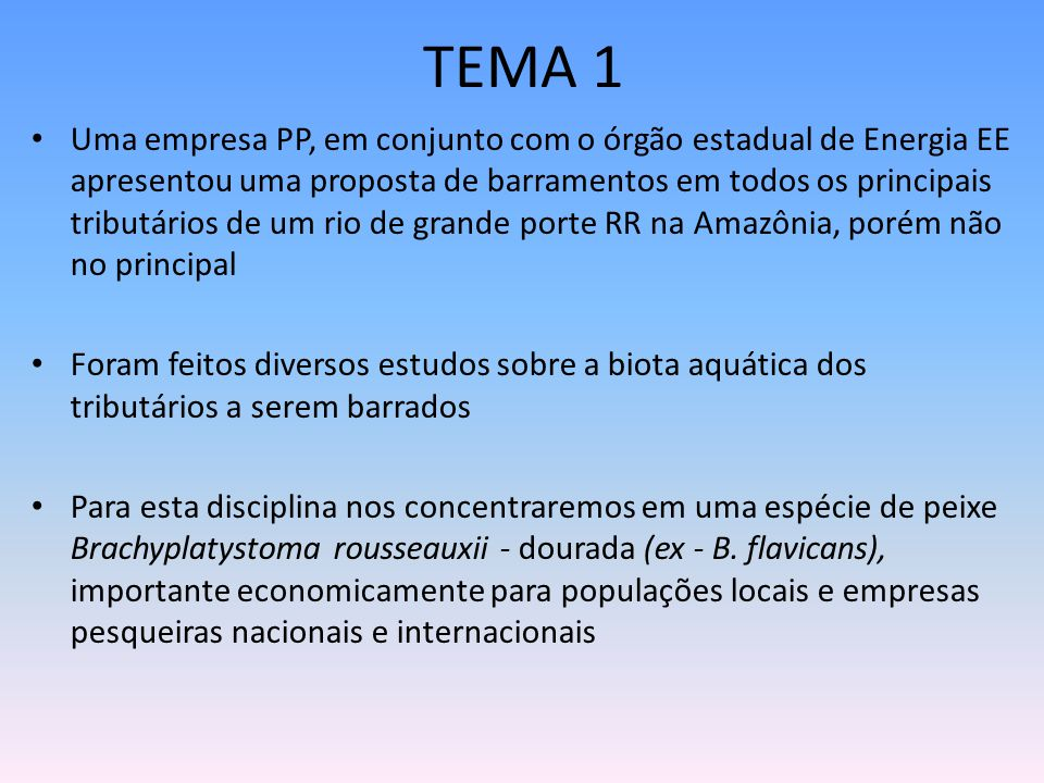 TEMA 1 Uma empresa PP, em conjunto com o órgão estadual de Energia EE apresentou uma proposta de barramentos em todos os principais tributários de um
