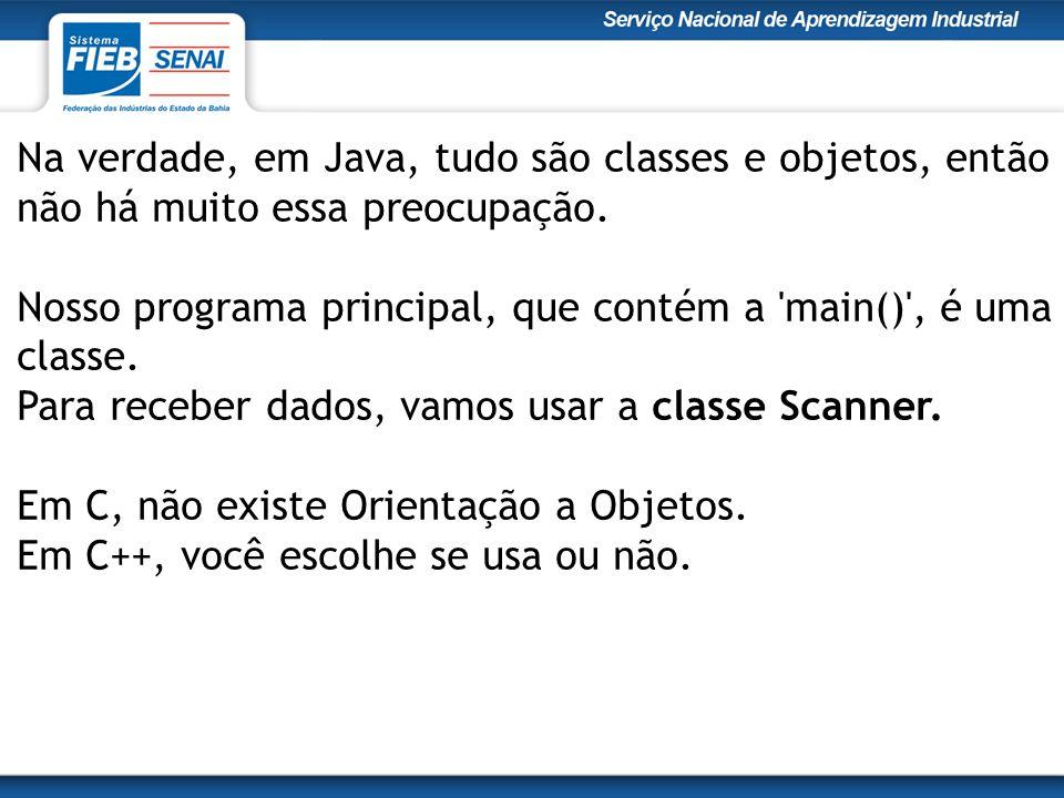 Na verdade, em Java, tudo são classes e objetos, então não há muito essa preocupação. Nosso programa principal, que contém a 'main()', é uma classe. P