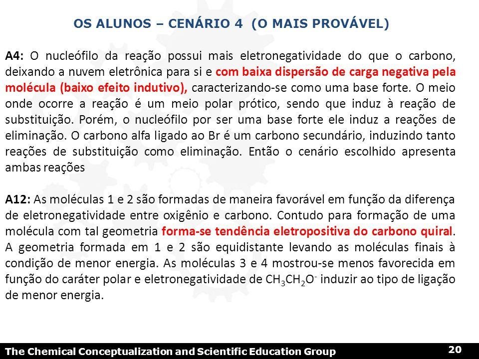 The Chemical Conceptualization and Scientific Education Group 20 OS ALUNOS – CENÁRIO 4 (O MAIS PROVÁVEL) A4: O nucleófilo da reação possui mais eletro