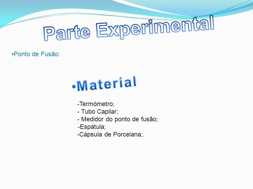 Ponto de Fusão: -Termómetro; - Tubo Capilar; - Medidor do ponto de fusão; -Espátula; -Cápsula de Porcelana;.