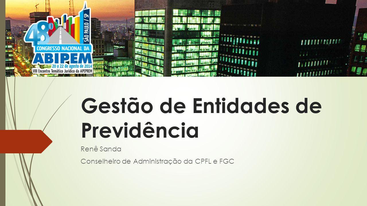 Gestão de Entidades de Previdência Renê Sanda Conselheiro de Administração da CPFL e FGC
