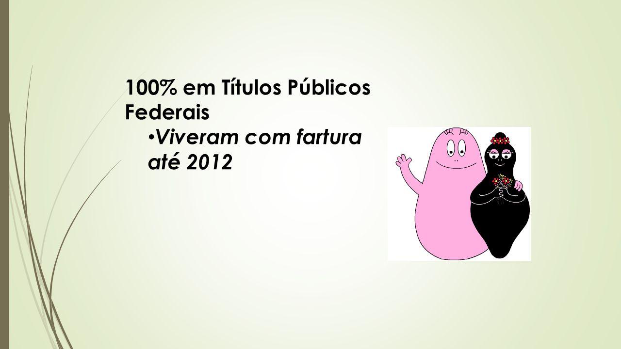 100% em Títulos Públicos Federais Viveram com fartura até 2012
