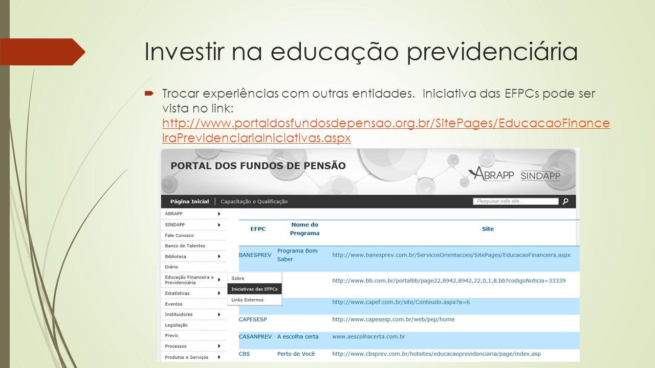 Investir na educação previdenciária  Trocar experiências com outras entidades. Iniciativa das EFPCs pode ser vista no link: http://www.portaldosfundo