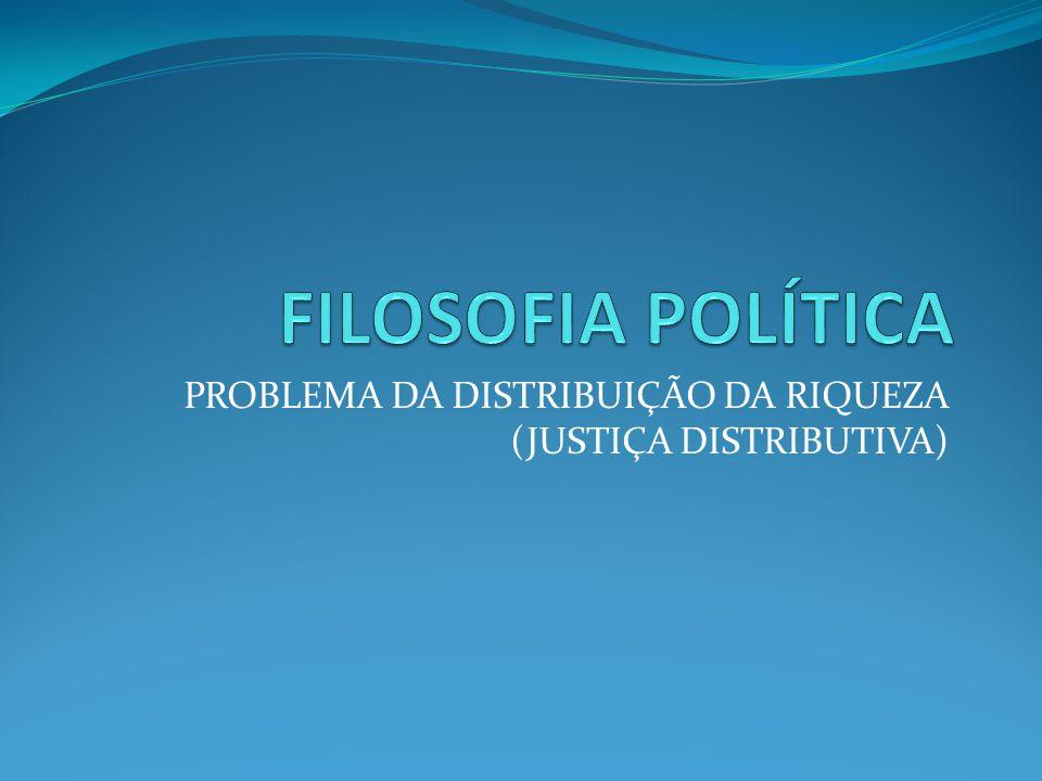 PROBLEMA DA DISTRIBUIÇÃO DA RIQUEZA (JUSTIÇA DISTRIBUTIVA)