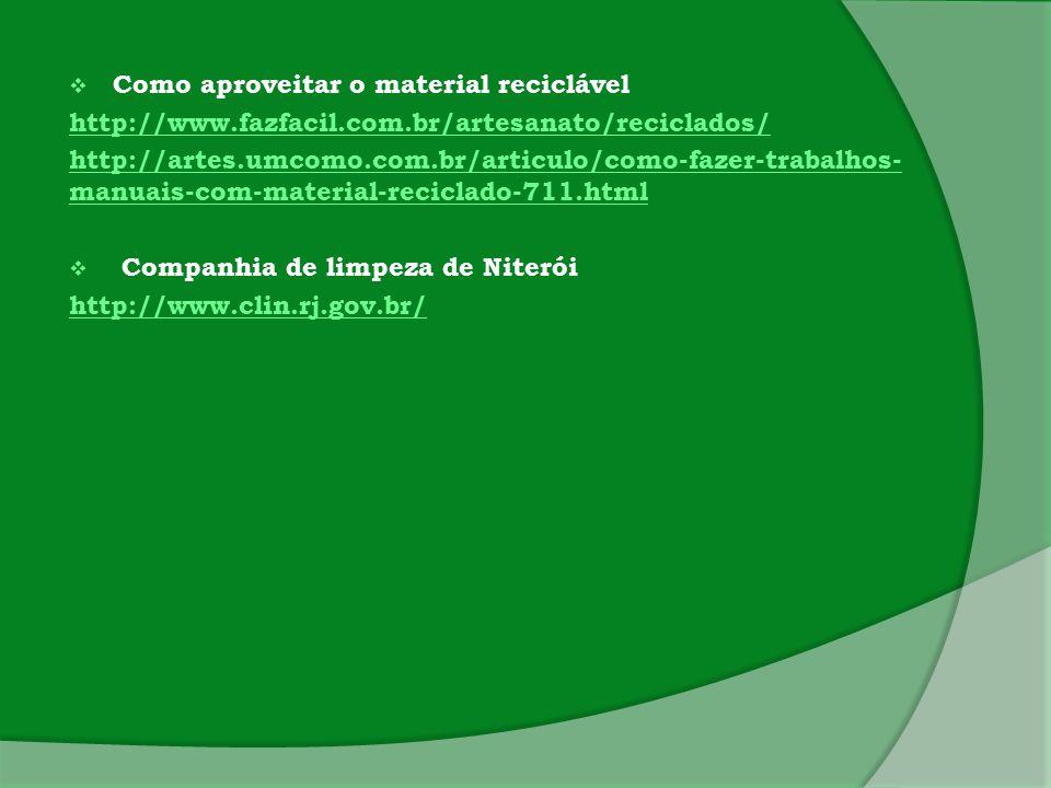  Como aproveitar o material reciclável http://www.fazfacil.com.br/artesanato/reciclados/ http://artes.umcomo.com.br/articulo/como-fazer-trabalhos- ma
