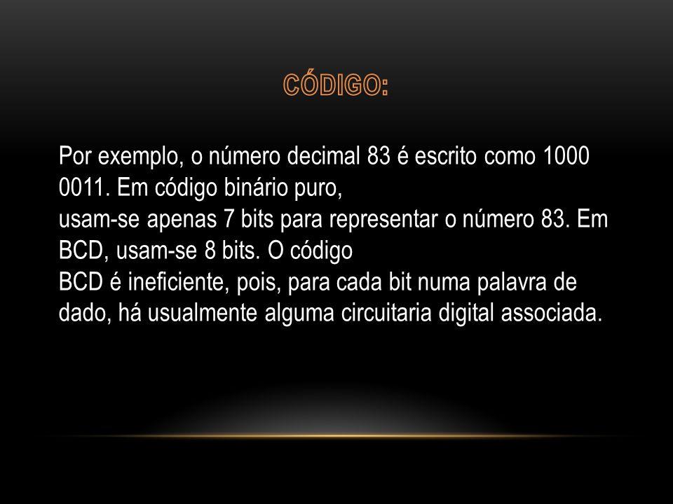 Por exemplo, o número decimal 83 é escrito como 1000 0011. Em código binário puro, usam-se apenas 7 bits para representar o número 83. Em BCD, usam-se