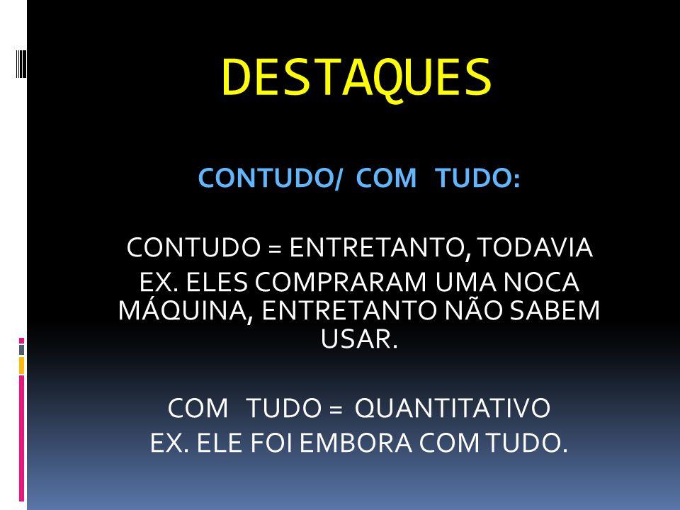 DESTAQUES CONTUDO/ COM TUDO: CONTUDO = ENTRETANTO, TODAVIA EX.