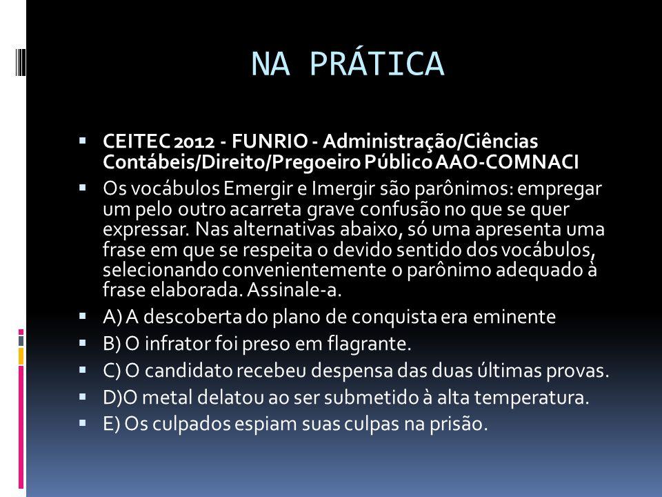 NA PRÁTICA  CEITEC 2012 - FUNRIO - Administração/Ciências Contábeis/Direito/Pregoeiro Público AAO-COMNACI  Os vocábulos Emergir e Imergir são parôni