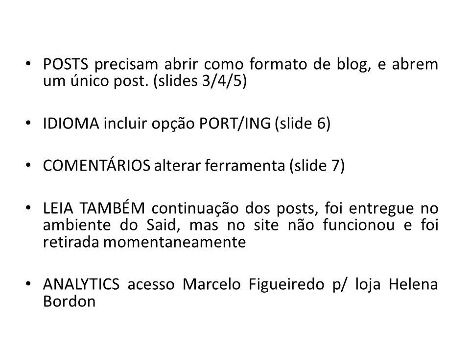 POSTS precisam abrir como formato de blog, e abrem um único post. (slides 3/4/5) IDIOMA incluir opção PORT/ING (slide 6) COMENTÁRIOS alterar ferrament