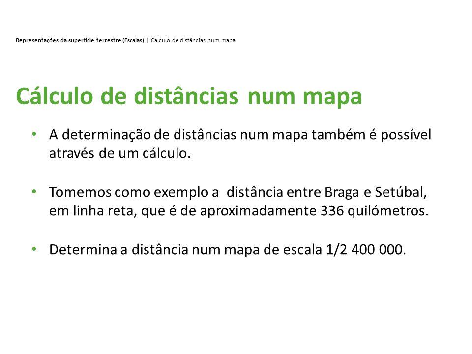 Cálculo de distâncias num mapa Representações da superfície terrestre (Escalas) | Cálculo de distâncias num mapa A determinação de distâncias num mapa