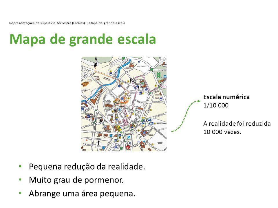 Mapa de grande escala Representações da superfície terrestre (Escalas) | Mapa de grande escala Pequena redução da realidade. Muito grau de pormenor. A