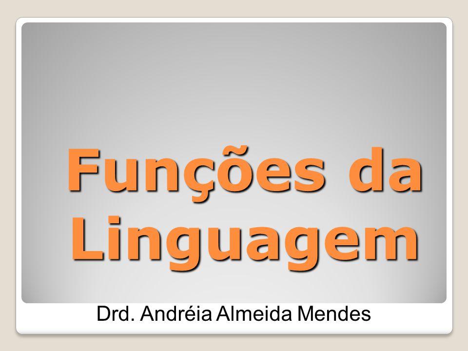 Funções da Linguagem Drd. Andréia Almeida Mendes