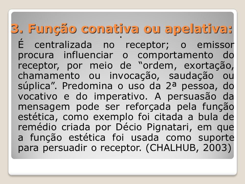 """3. Função conativa ou apelativa:. É centralizada no receptor; o emissor procura influenciar o comportamento do receptor, por meio de """"ordem, exortação"""