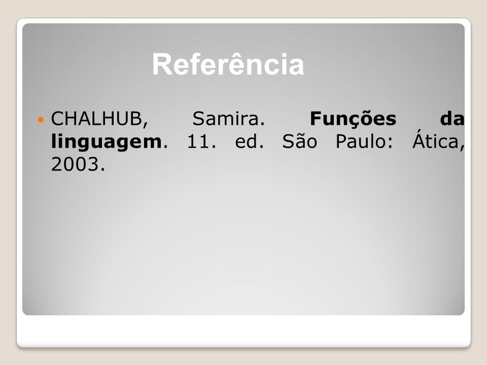 CHALHUB, Samira. Funções da linguagem. 11. ed. São Paulo: Ática, 2003. Referência