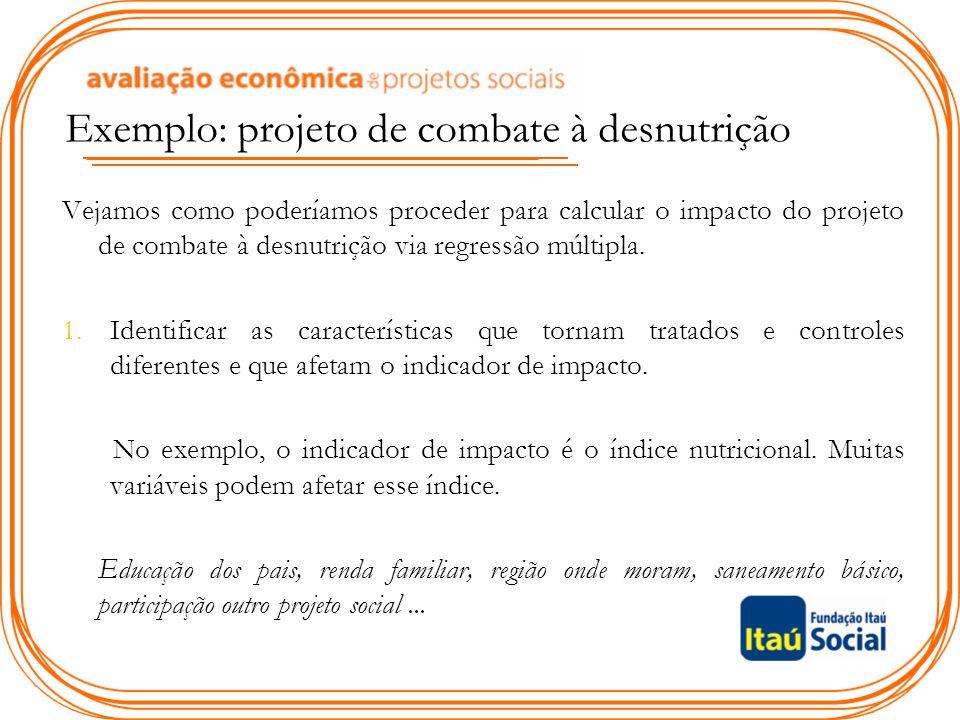 Exemplo: projeto de combate à desnutrição Vejamos como poderíamos proceder para calcular o impacto do projeto de combate à desnutrição via regressão m