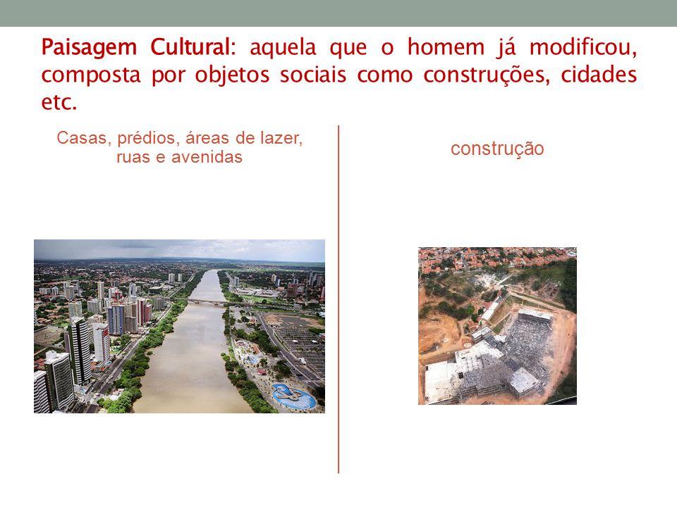 Paisagem Cultural: aquela que o homem já modificou, composta por objetos sociais como construções, cidades etc.