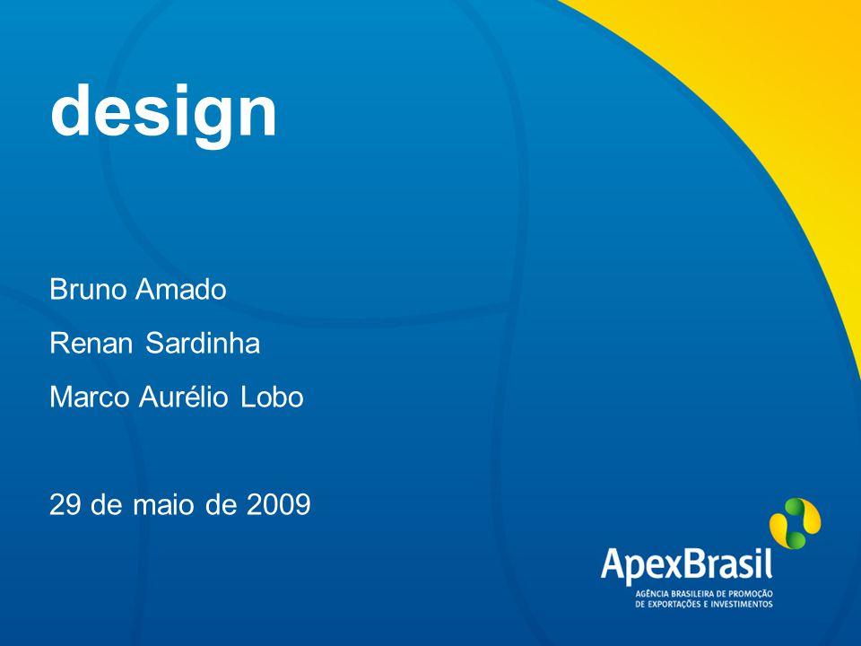 design Bruno Amado Renan Sardinha Marco Aurélio Lobo 29 de maio de 2009
