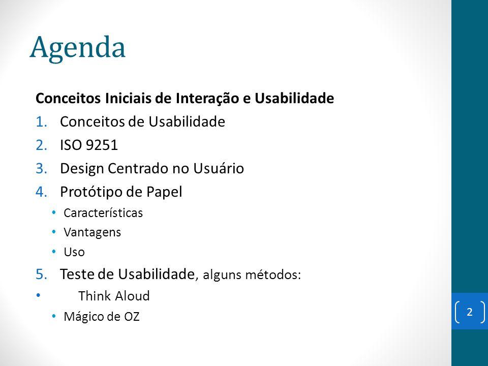 Agenda Conceitos Iniciais de Interação e Usabilidade 1.Conceitos de Usabilidade 2.ISO 9251 3.Design Centrado no Usuário 4.Protótipo de Papel Caracterí