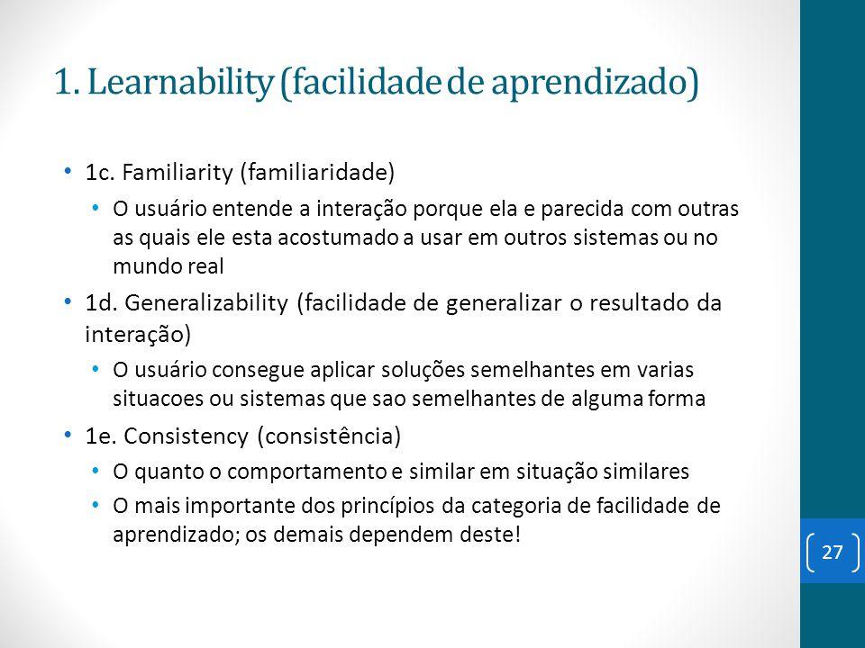 1c. Familiarity (familiaridade) O usuário entende a interação porque ela e parecida com outras as quais ele esta acostumado a usar em outros sistemas