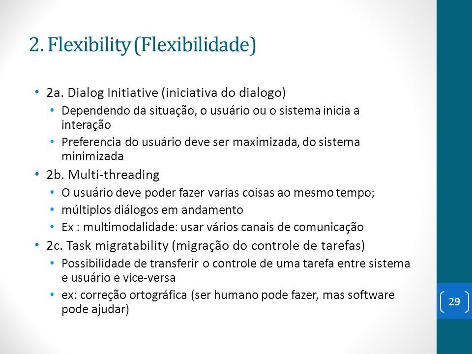 2a. Dialog Initiative (iniciativa do dialogo) Dependendo da situação, o usuário ou o sistema inicia a interação Preferencia do usuário deve ser maximi
