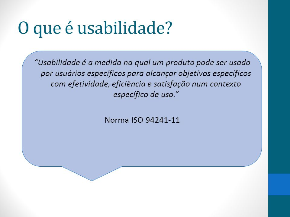 """O que é usabilidade? """"Usabilidade é a medida na qual um produto pode ser usado por usuários específicos para alcançar objetivos específicos com efetiv"""