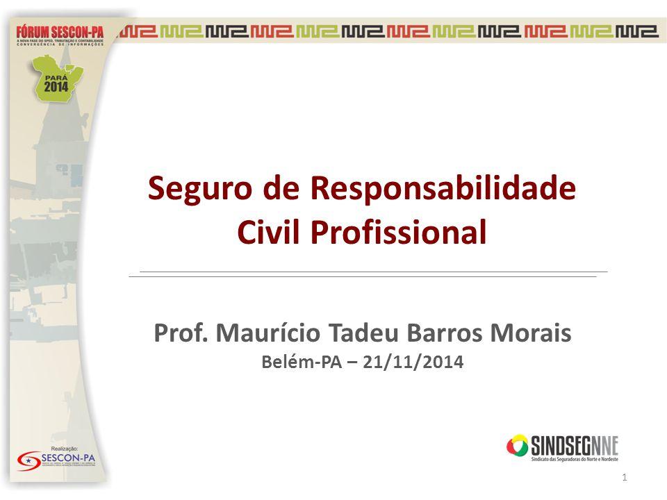 Seguro de Responsabilidade Civil Profissional Prof. Maurício Tadeu Barros Morais Belém-PA – 21/11/2014 1
