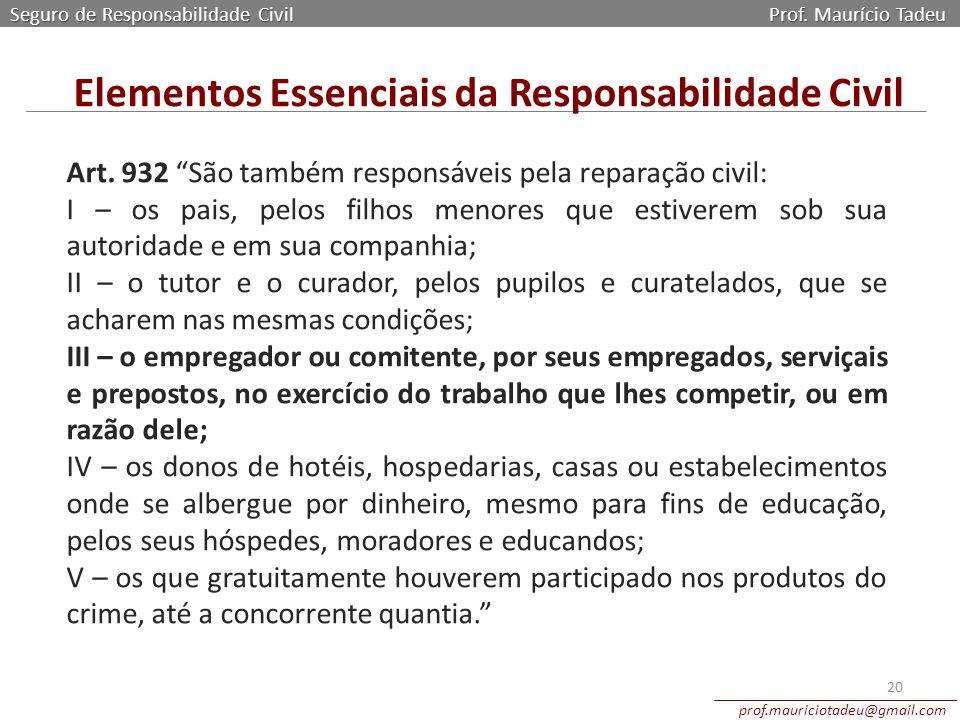 """Seguro de Responsabilidade Civil Prof. Maurício Tadeu prof.mauriciotadeu@gmail.com 20 Art. 932 """"São também responsáveis pela reparação civil: I – os p"""