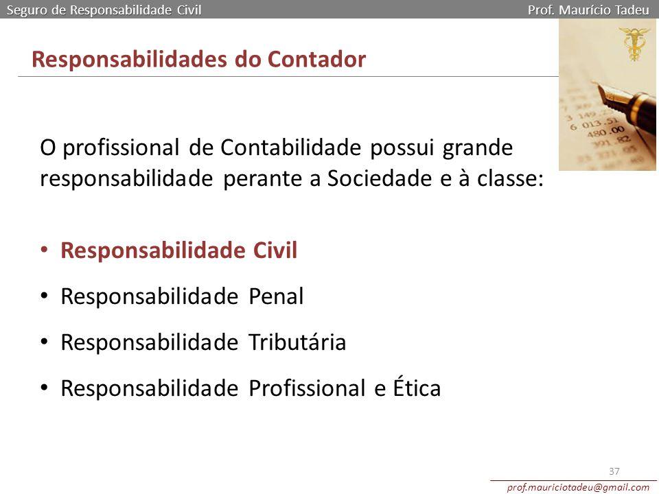Seguro de Responsabilidade Civil Prof. Maurício Tadeu prof.mauriciotadeu@gmail.com 37 Responsabilidades do Contador O profissional de Contabilidade po