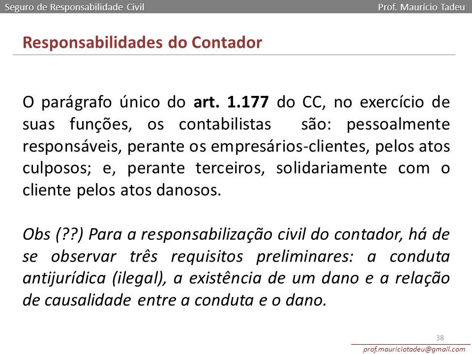 Seguro de Responsabilidade Civil Prof. Maurício Tadeu prof.mauriciotadeu@gmail.com 38 Responsabilidades do Contador O parágrafo único do art. 1.177 do