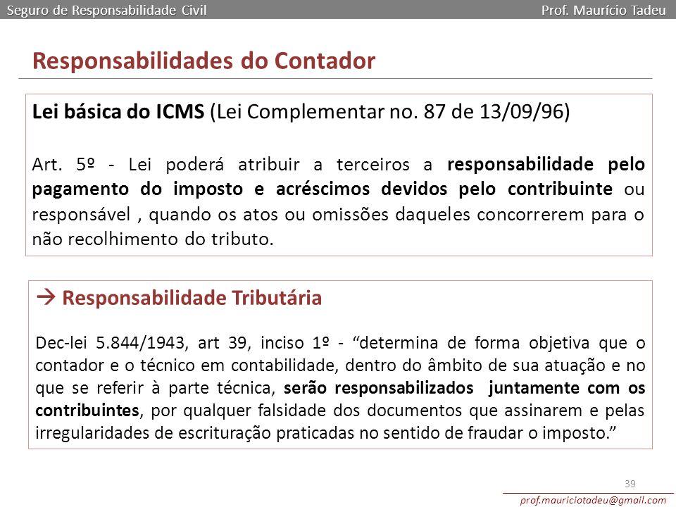 Seguro de Responsabilidade Civil Prof. Maurício Tadeu prof.mauriciotadeu@gmail.com 39 Responsabilidades do Contador Lei básica do ICMS (Lei Complement