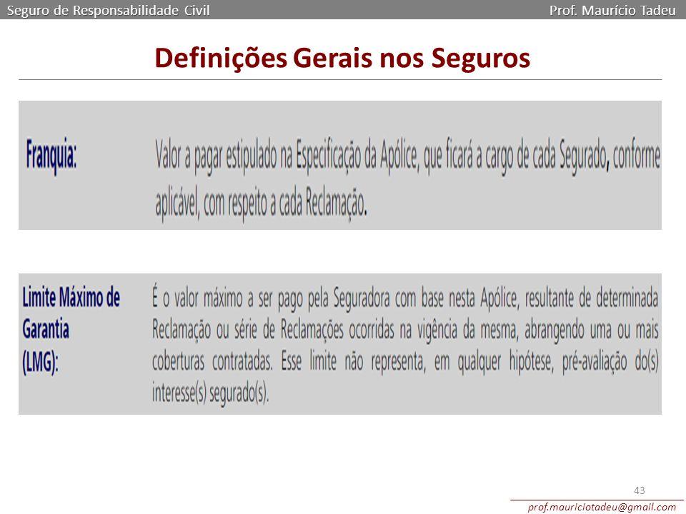 Seguro de Responsabilidade Civil Prof. Maurício Tadeu prof.mauriciotadeu@gmail.com 43 Definições Gerais nos Seguros