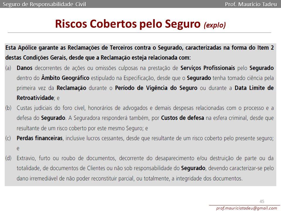 Seguro de Responsabilidade Civil Prof. Maurício Tadeu prof.mauriciotadeu@gmail.com 45 Riscos Cobertos pelo Seguro (explo)