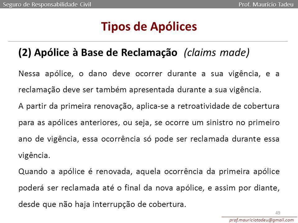 Seguro de Responsabilidade Civil Prof. Maurício Tadeu prof.mauriciotadeu@gmail.com 49 Tipos de Apólices (2) Apólice à Base de Reclamação (claims made)