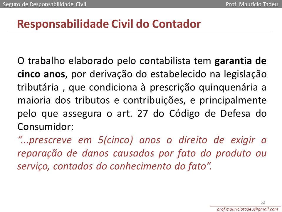 Seguro de Responsabilidade Civil Prof. Maurício Tadeu prof.mauriciotadeu@gmail.com 52 Responsabilidade Civil do Contador O trabalho elaborado pelo con