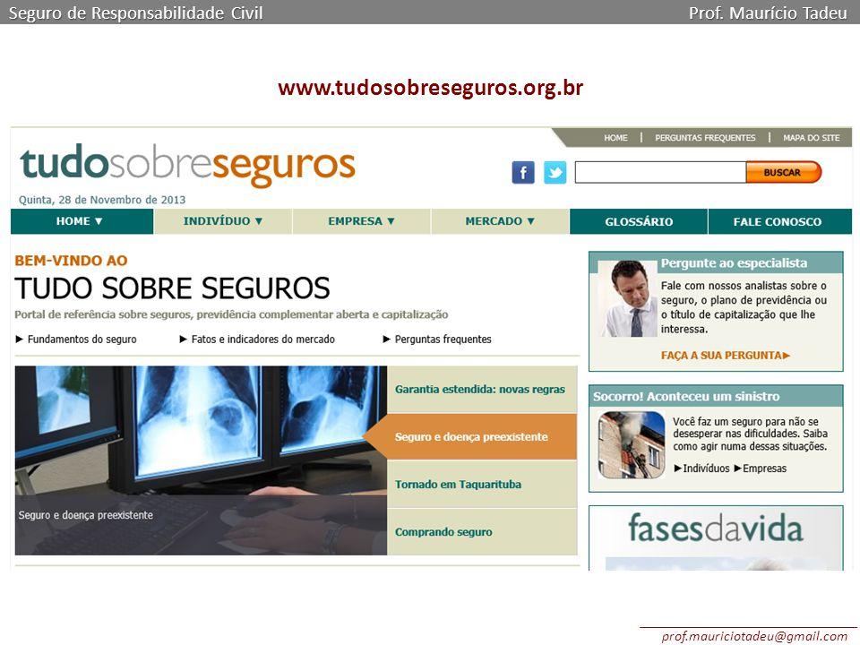 Seguro de Responsabilidade Civil Prof. Maurício Tadeu www.tudosobreseguros.org.br prof.mauriciotadeu@gmail.com