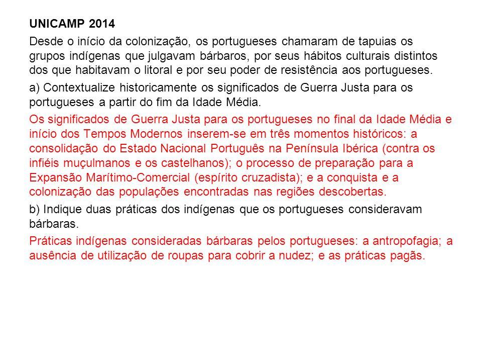 UNICAMP 2014 Desde o início da colonização, os portugueses chamaram de tapuias os grupos indígenas que julgavam bárbaros, por seus hábitos culturais d