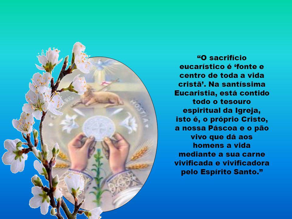 O sacrifício eucarístico é 'fonte e centro de toda a vida cristã'.