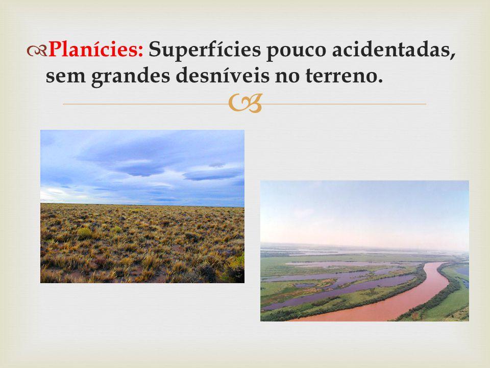   Planícies: Superfícies pouco acidentadas, sem grandes desníveis no terreno.