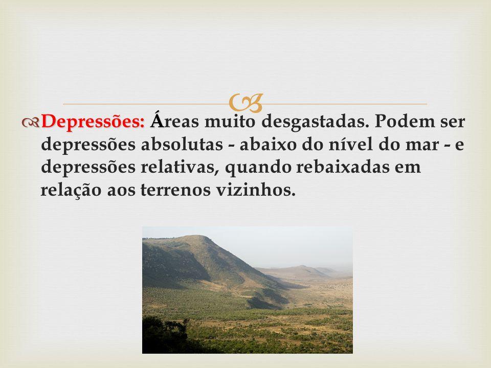   Depressões: Á  Depressões: Áreas muito desgastadas. Podem ser depressões absolutas - abaixo do nível do mar - e depressões relativas, quando reba