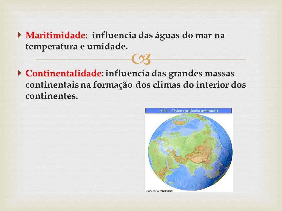   Maritimidade:  Maritimidade: influencia das águas do mar na temperatura e umidade.  Continentalidade  Continentalidade: influencia das grandes