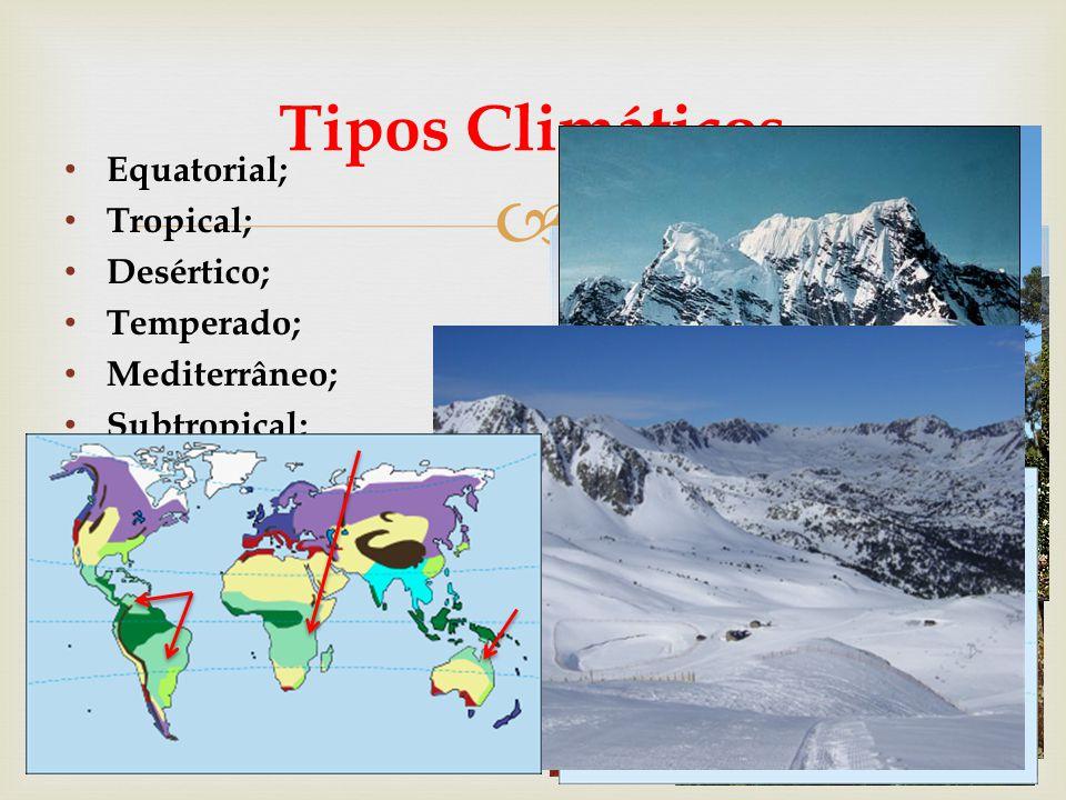  Equatorial; Tropical; Desértico; Temperado; Mediterrâneo; Subtropical; Frio; Semi-árido; Polar; Frio de montanha; Tipos Climáticos