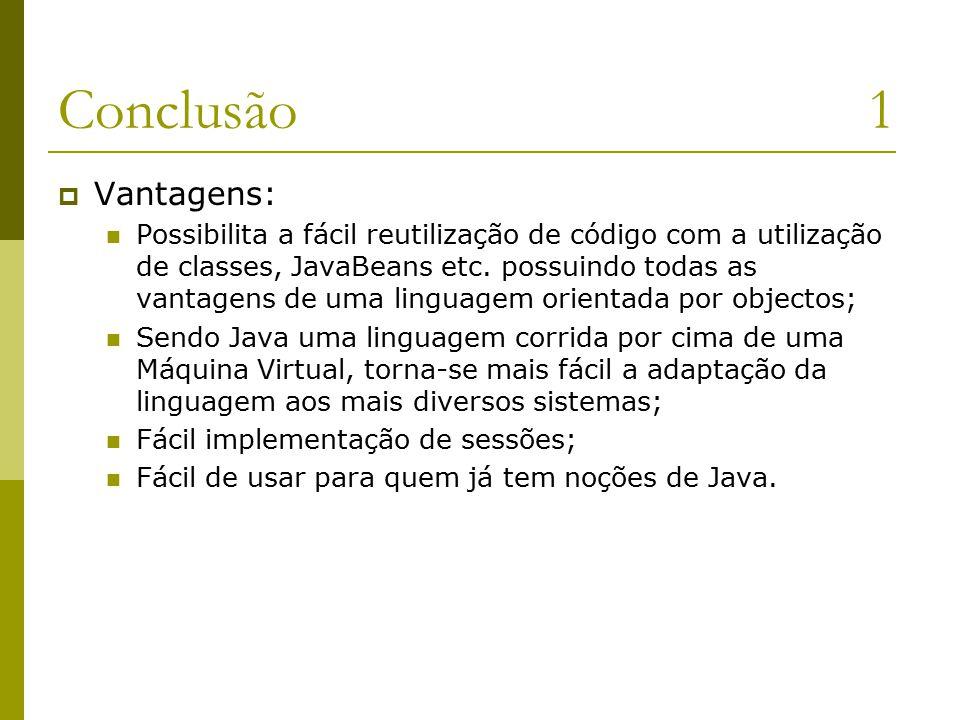 Conclusão1  Vantagens: Possibilita a fácil reutilização de código com a utilização de classes, JavaBeans etc.