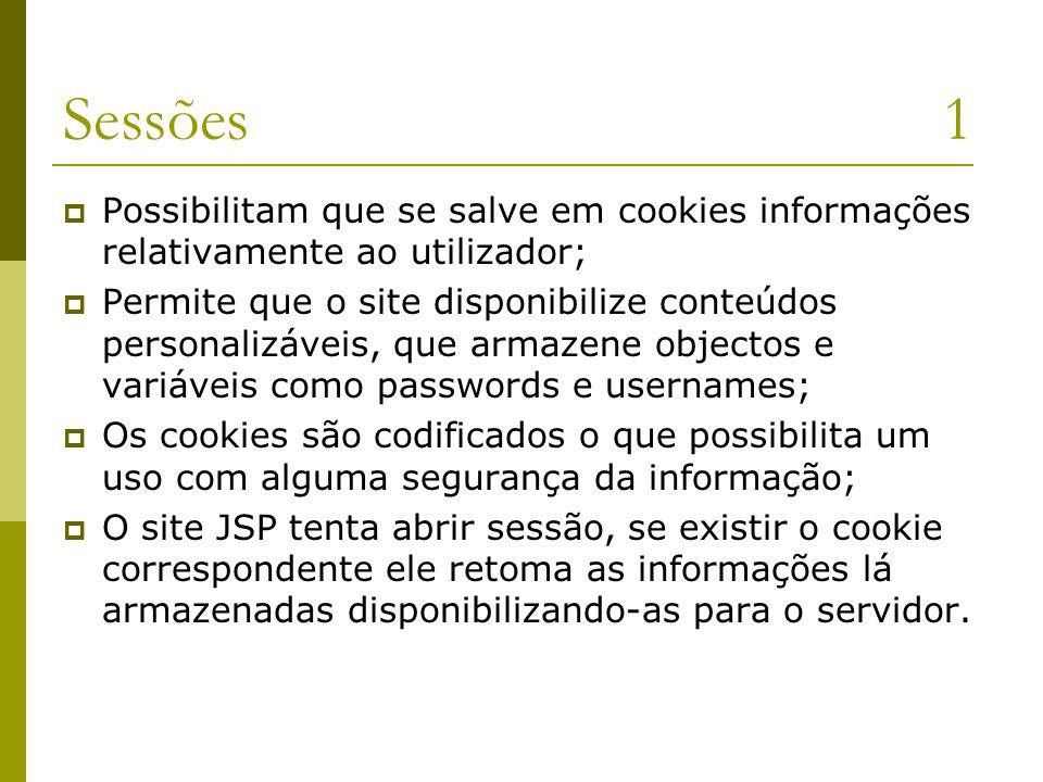 Sessões1  Possibilitam que se salve em cookies informações relativamente ao utilizador;  Permite que o site disponibilize conteúdos personalizáveis,