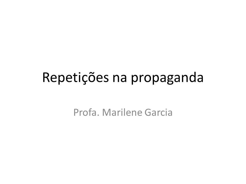 Repetições na propaganda Profa. Marilene Garcia