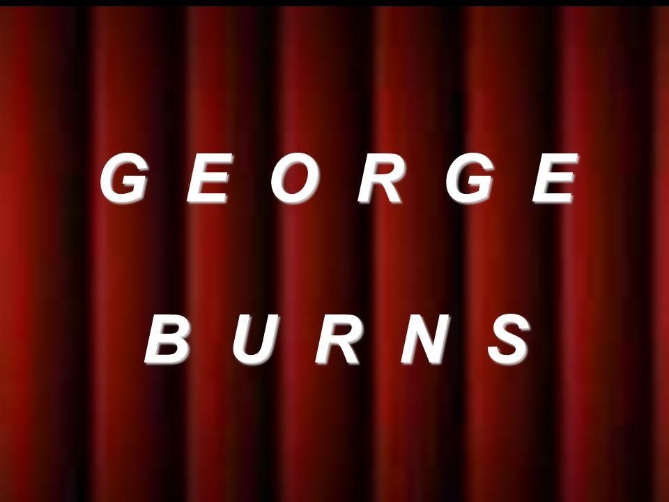 Muerto en 1996, a los 100 años de edad G E O R G E B U R N S