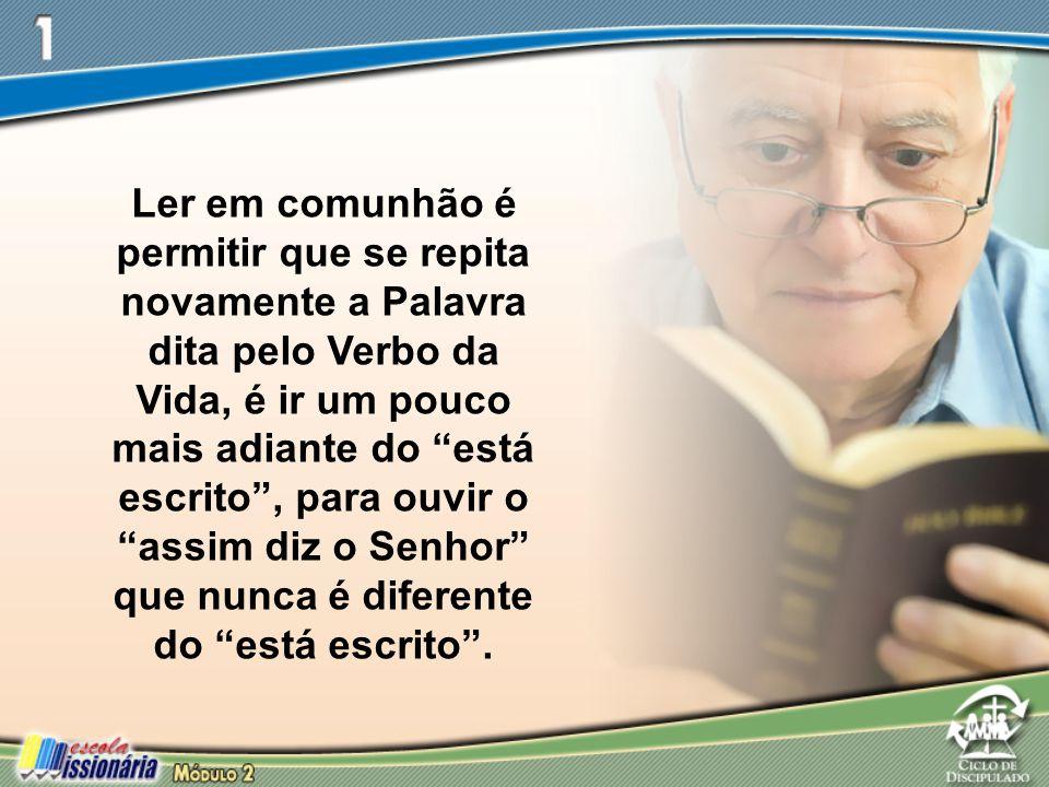 """Ler em comunhão é permitir que se repita novamente a Palavra dita pelo Verbo da Vida, é ir um pouco mais adiante do """"está escrito"""", para ouvir o """"assi"""