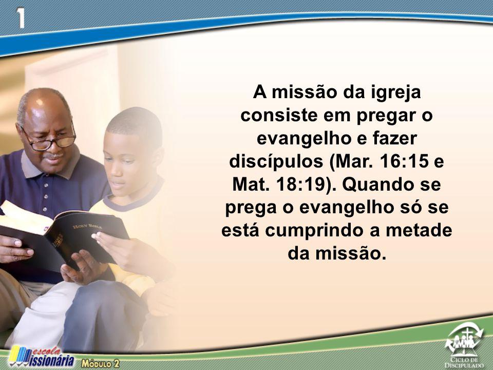 A missão da igreja consiste em pregar o evangelho e fazer discípulos (Mar. 16:15 e Mat. 18:19). Quando se prega o evangelho só se está cumprindo a met